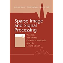 Sparse Image and Signal Processing: Wavelets and Related Geometric Multiscale Analysis (English Edition)