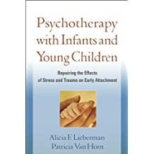 Psychotherapy with Infants and Young Children: Repairing the Effects of Stress and Trauma on Early Attachment (English Edition)
