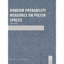 Random Probability Measures on Polish Spaces (STOCHASTICS MONOGRAPHS) (English Edition)