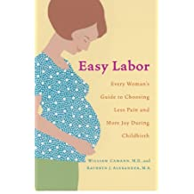 Easy Labor: Every Woman's Guide to Choosing Less Pain and More Joy During Childbirth (English Edition)