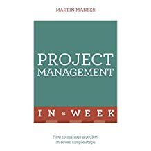 Project Management In A Week: How To Manage A Project In Seven Simple Steps (TYW) (English Edition)