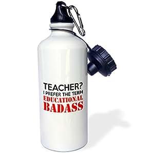 3dRose wb_224539_1 Teacher I Prefer The Term Educational Badass 运动水瓶,21 盎司,白色