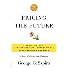 Pricing the Future: Finance, Physics, and the 300-year Journey to the Black-Scholes Equation (English Edition)