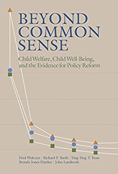 """""""Beyond Common Sense: Child Welfare, Child Well-Being, and the Evidence for Policy Reform (English Edition)"""",作者:[John Landsverk]"""