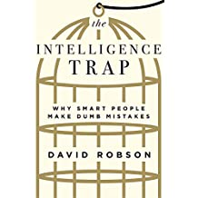 The Intelligence Trap: Why Smart People Make Dumb Mistakes (English Edition)