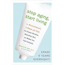 Stop Aging, Start Living: The Revolutionary 2-Week pH Diet That Erases Wrinkles, Beautifies Skin, and Makes You Feel Fantastic (English Edition)