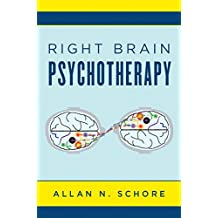 Right Brain Psychotherapy (Norton Series on Interpersonal Neurobiology) (English Edition)