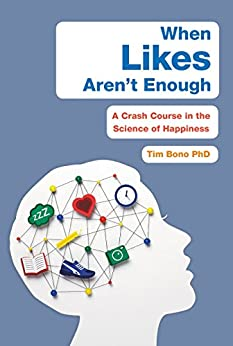 """""""When Likes Aren't Enough: A Crash Course in the Science of Happiness (English Edition)"""",作者:[Bono, Tim]"""