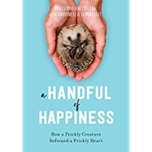A Handful of Happiness: How a Prickly Creature Softened a Prickly Heart (English Edition)