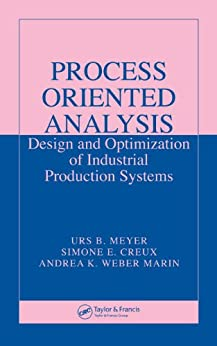 """""""Process Oriented Analysis: Design and Optimization of Industrial Production Systems (English Edition)"""",作者:[Meyer, Urs B., Creux, Simone E., Weber Marin, Andrea K.]"""