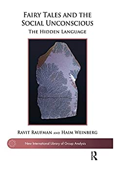 """""""Fairy Tales and the Social Unconscious: The Hidden Language (The New International Library of Group Analysis) (English Edition)"""",作者:[Raufman, Ravit, Weinberg, Haim]"""