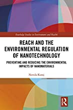 REACH and the Environmental Regulation of Nanotechnology: Preventing and Reducing the Environmental Impacts of Nanomateria...