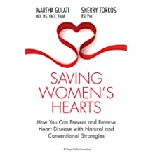 Saving Women's Hearts: How You Can Prevent and Reverse Heart Disease With Natural and Conventional Strategies (English Edition)