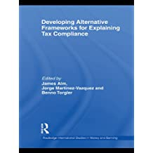 Developing Alternative Frameworks for Explaining Tax Compliance (Routledge International Studies in Money and Banking) (English Edition)