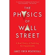 The Physics of Wall Street: A Brief History of Predicting the Unpredictable (English Edition)