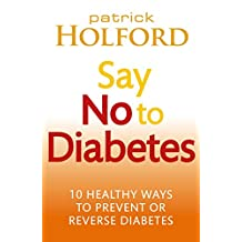Say No To Diabetes: 10 Secrets to Preventing and Reversing Diabetes (English Edition)