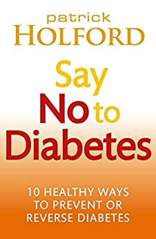 """Say No To Diabetes: 10 Secrets to Preventing and Reversing Diabetes (English Edition)"",作者:[Holford, Patrick]"