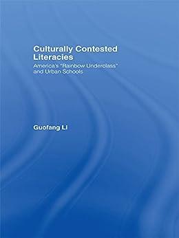 """Culturally Contested Literacies: America's ""Rainbow Underclass"" and Urban Schools (English Edition)"",作者:[Li, Guofang]"