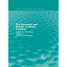 The Structure and Reform of Direct Taxation (Routledge Revivals) (English Edition)