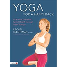 Yoga for a Happy Back: A Teacher's Guide to Spinal Health through Yoga Therapy (English Edition)
