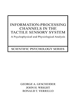 """Information-Processing Channels in the Tactile Sensory System: A Psychophysical and Physiological Analysis (Scientific Psychology Series) (English Edition)"",作者:[Gescheider, George A., Wright, John H., Verrillo, Ronald T.]"