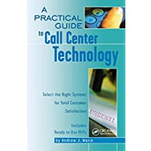 A Practical Guide to Call Center Technology: Select the Right Systems for Total Customer Satisfaction (English Edition)