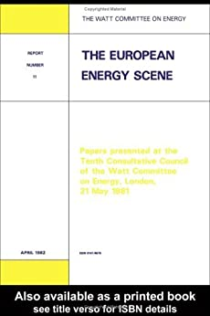 """""""The European Energy Scene: Papers Presented at the Tenth Consultative Council of the Watt Committee on Energy, London, 21 May 1981 (English Edition)"""",作者:[Watt Committee on Energy Publications]"""