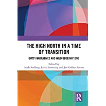 High North Stories in a Time of Transition: Gutsy Narratives and Wild Observations (English Edition)