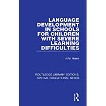 Language Development in Schools for Children with Severe Learning Difficulties (Routledge Library Editions: Special Educational Needs Book 31) (English Edition)