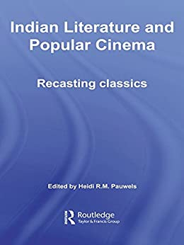 """Indian Literature and Popular Cinema: Recasting Classics (Routledge Contemporary South Asia Series) (English Edition)"",作者:[Pauwels, Heidi R.M.]"