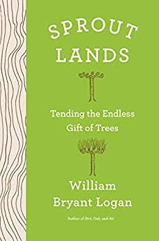 """""""Sprout Lands: Tending the Endless Gift of Trees (English Edition)"""",作者:[William Bryant Logan]"""