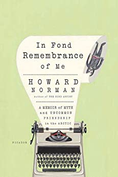 """""""In Fond Remembrance of Me: A Memoir of Myth and Uncommon Friendship in the Arctic (English Edition)"""",作者:[Norman, Howard]"""