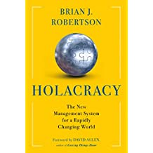 Holacracy: The New Management System for a Rapidly Changing World (English Edition)