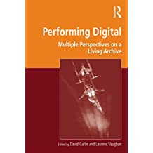 Performing Digital: Multiple Perspectives on a Living Archive (Digital Research in the Arts and Humanities) (English Edition)