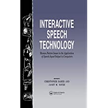 Interactive Speech Technology: Human Factors Issues In The Application Of Speech Input/Output To Computers (English Edition)