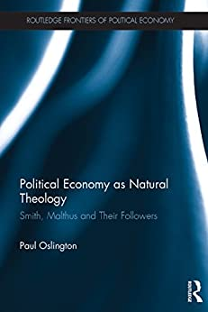 """""""Political Economy as Natural Theology: Smith, Malthus and Their Followers (Routledge Frontiers of Political Economy) (English Edition)"""",作者:[Paul Oslington]"""