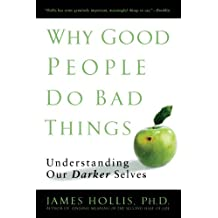 Why Good People Do Bad Things: Understanding Our Darker Selves (English Edition)