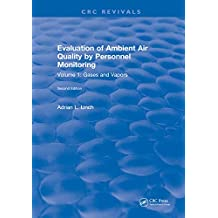 Evaluation Ambient Air Quality By Personnel Monitoring: Volume 1: Gases and Vapors (English Edition)