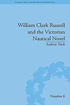 """William Clark Russell and the Victorian Nautical Novel: Gender, Genre and the Marketplace (Literary Texts and the Popular Marketplace Book 1) (English Edition)"",作者:[Nash, Andrew]"