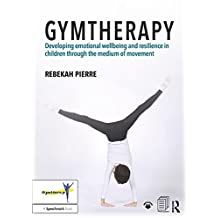 Gymtherapy: Developing emotional wellbeing and resilience in children through the medium of movement (English Edition)