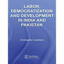 Labor, Democratization and Development in India and Pakistan: Workers and Unions (Routledge Contemporary South Asia Series) (English Edition)