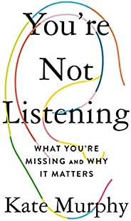 You're Not Listening: What You're Missing and Why It Matters (English