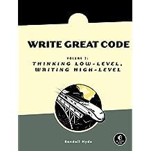 Write Great Code, Volume 2: Thinking Low-Level, Writing High-Level (English Edition)