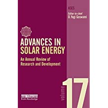 Advances in Solar Energy: Volume 17: An Annual Review of Research and Development in Renewable Energy Technologies (Advances in Solar Energy Series) (English Edition)