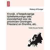 Kronijk, of Breedvoerige Tijdrekenkundige Tafel, Inzonderheid Voor de Provincien Groningen, Friesland En Drenthe, Etc.