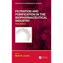 Filtration and Purification in the Biopharmaceutical Industry, Third Edition (Drugs and the Pharmaceutical Sciences) (English Edition)