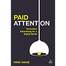 Paid Attention: Innovative Advertising for a Digital World (English Edition)