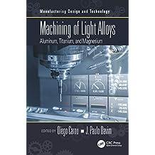 Machining of Light Alloys: Aluminum, Titanium, and Magnesium (Manufacturing Design and Technology) (English Edition)