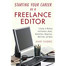 Starting Your Career as a Freelance Editor: A Guide to Working with Authors, Books, Newsletters, Magazines, Websites, and More (English Edition)