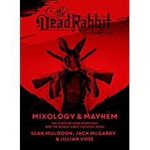 The Dead Rabbit Mixology & Mayhem: The Story of John Morrissey and the World's Best Cocktail Menu (English Edition)